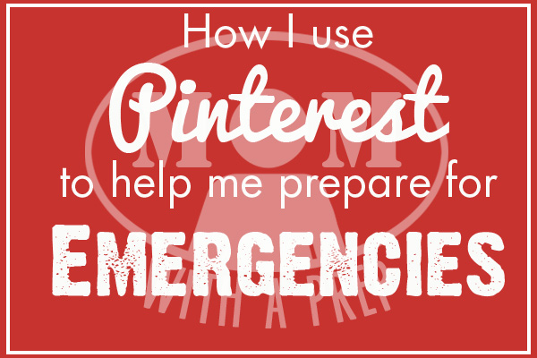 How using Pinterest has helped me become more prepared to face any of life's emergencies - the Power of Pinterest to help us Prepare! ;) @ Momwithaprep.com