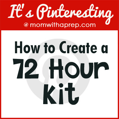How to Create a 72 Hour Kit for Emergencies   {Mom with a Prep}