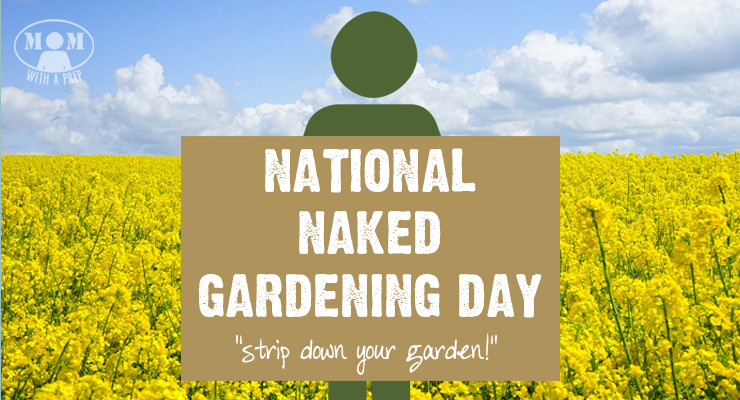 National Naked Garden Day! It's time to strip down your garden!