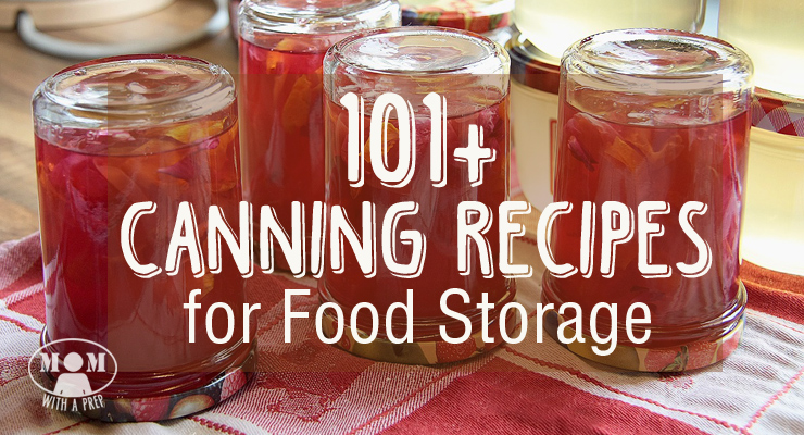 Mom with a PREP | 101+ Canning Recipes for your garden produce, game - all to build your food storage to prepare for any emergency!