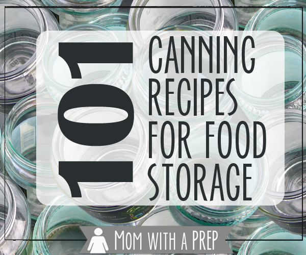Mom with a PREP   101+ Canning Recipes for your garden produce, game - all to build your food storage to prepare for any emergency!