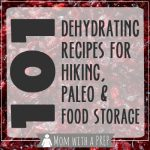 Mom with a Prep   101+ Dehydrating Procedures & Recipes perfect for Hiking, Paleo Diets and Food Storage