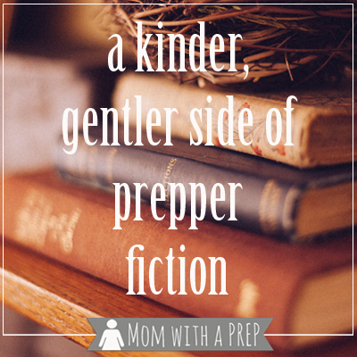 A Kinder, Gentler Side of Prepper Fiction
