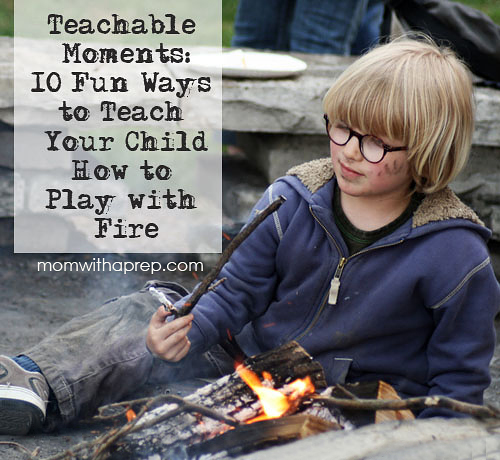 Teach Your Child to Play with Fire aka 10 Fun Ways to Start a Fire with Kids