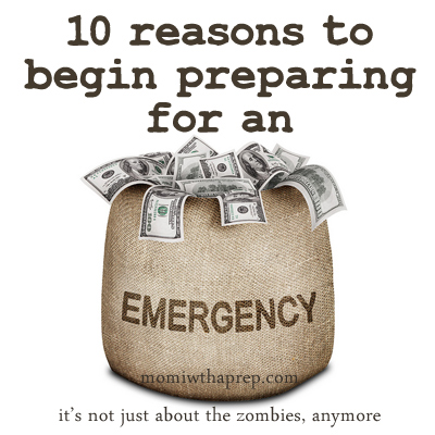 10 Reasons to Begin to Prepare for an Emergency {Mom with a Prep}