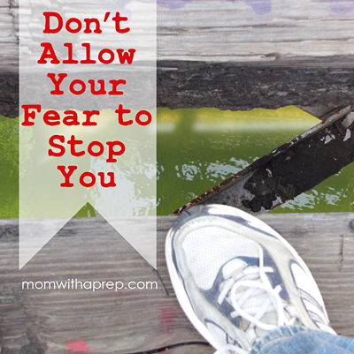 Don't Allow Your Fear to Stop You