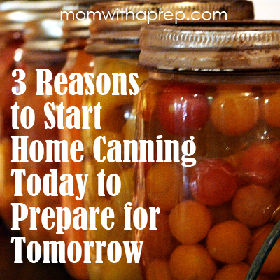 3 Reasons why you need to be home canning today to prepare for tomorrow!