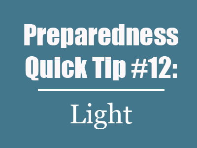Preparedness Quick Tip #12: Let There Be Lots of Light – Lighting in an Emergency
