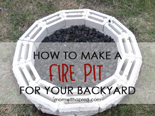 How to make a fire pit for your backyard | Mom with a Prep