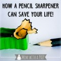 How can you utilize a simple pencil sharpener into a tool that can save your life?