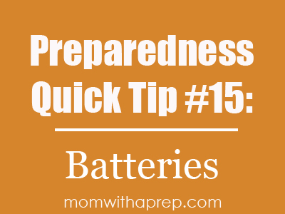 Preparedness Quick Tip #15: Back Up Your Batteries