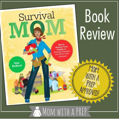 A Book Review of Survival Mom: How to Prepare Your Family for Everyday Disasters and Worst-Case Scenarios - a must read for any PREPared family.