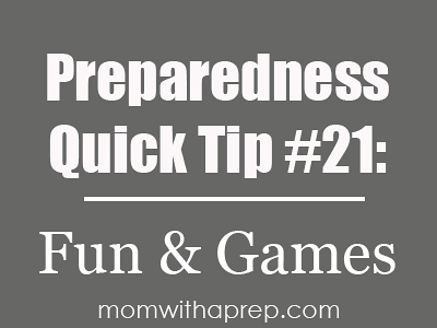 PQT #21: It's not all fun and games, but you can sure help make the situation a little easier by including some fun and games in your emergency packs to help spend some of that downtime | Mom with a Prep