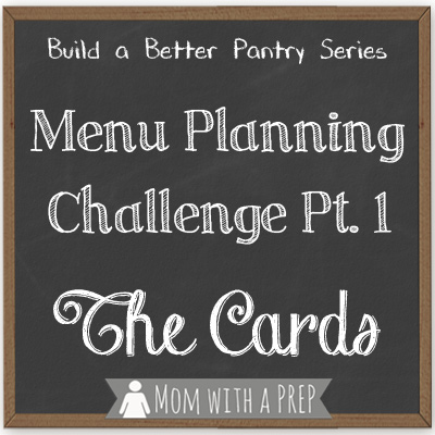 Build a Better Pantry: The Menu Planning Challenge pt 1 {The Cards}