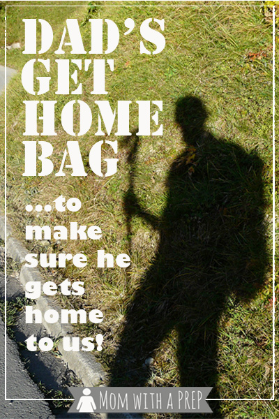 Dad's Get Home Bag....because we want him to get home to us safely! // Mom with a PREP