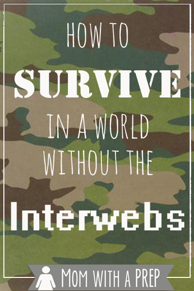 Mom with a PREP | How to Survive in a World without Internet - Our story and how we (mostly) survived.