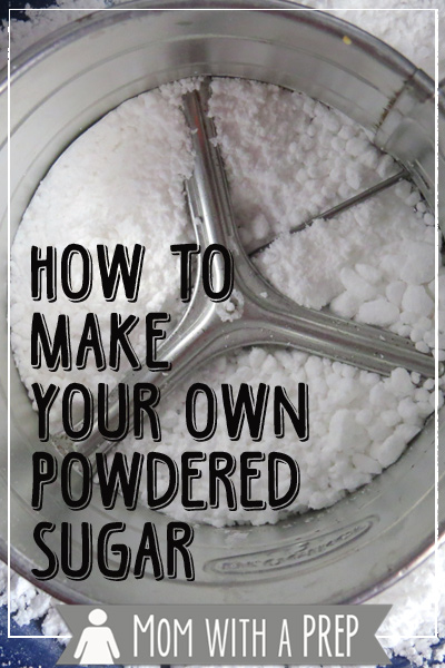 Mom with a PREP | How to Make Your Own Powdered Sugar - it's so easy to make on your own, why waste the pantry space stocking it?