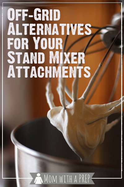 Mom with a PREP | Do you have alternatives for your stand mixer attachments in an extended off-grid situation? Here are some off-grid alternatives for your stand mixer!