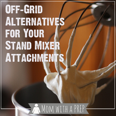 Off-Grid Alternatives for Your Stand Mixer Attachments