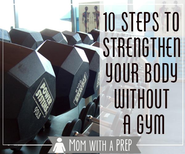 Mom with a PREP | You can strenghten your body by doing more than going to the gym and lifting weights. PREParing your body and your mind is as important as PREParing your supplies. #prepare4life #fitness
