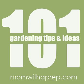 101+ Gardening Ideas & Tips - from planning to planting to growing to harvesting, ideas and tips for you to grow your own food and be more self-reliant