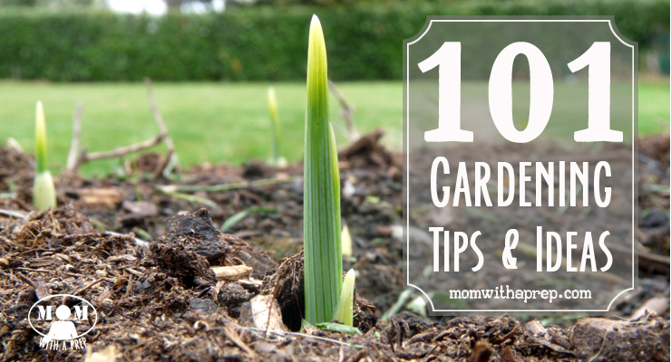 Mom with a PREP   101+ Gardening Ideas & Tips - from planning to planting to growing to harvesting, ideas and tips for you to grow your own food and be more self-reliant