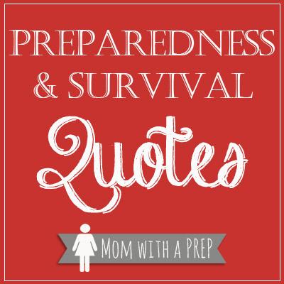 Preparedness & Survival Quotes // Mom with a PREP