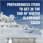Mom with a PREP | It is the end of winter, and everything is on clearance. What items should you be looking for to prep for your family?