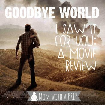 Goodbye World. Want to see the movie? Check out the review at MomwithaPREP