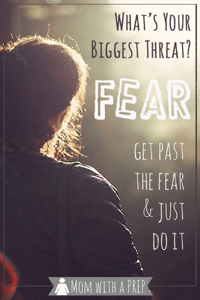 What is your biggest threat in becoming a more prepared and self-reliant family? Fear just might be the problem - and there are ways to get over the fear and just do it!