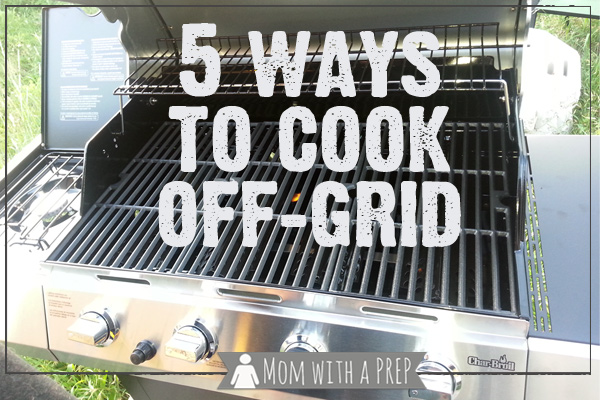 Mom with a PREP   Be sure to prepare yourself with alternative forms of cooking for emergencies. Here are 5 Ways to Cook Off-Grid