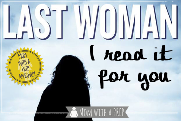 Mom with a PREP | PHEW! You survived the apocalypse only to find that you were the last woman alive....what would you do? | Last Woman by Jacqueline Druga Book Review