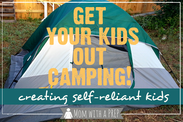 Get your kids out camping today! Camping lets them have fun in the outdoors, learn valuable survival and self-reliance skills - even if you only do it in your own backyard!