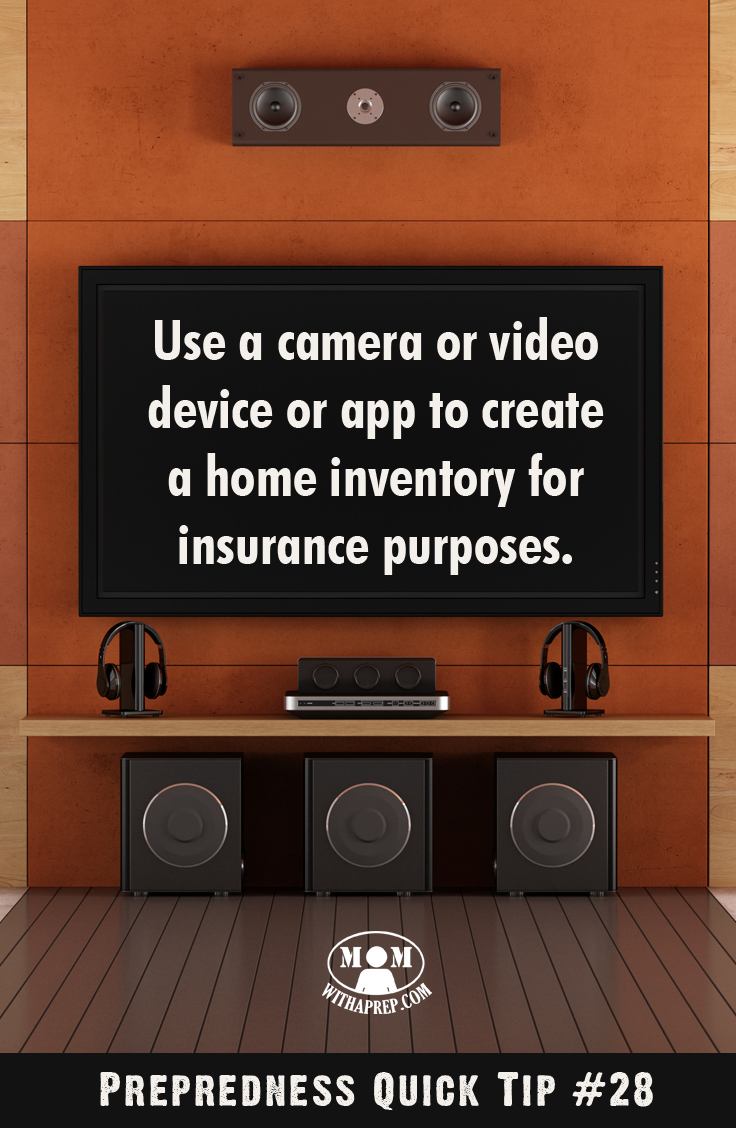 Preparedness Quick Tip #28 - Take a picture or video or use an app to create an inventory of your valueables for insurance purposes in case of a disaster .