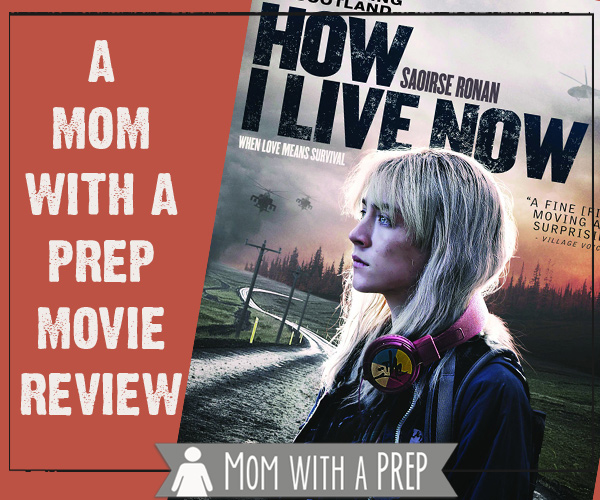 A Mom with a PREP Movie Review -- How I Live Now . A  seemingly teen-centric post apocalyptic movie that even the grownups might like!