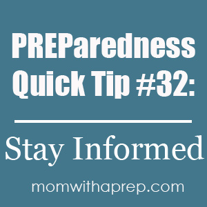 Mom with a PREP | Preparedness Quick Tip #32: Stay informed of local area information to help insure that you are PREPared for any emergency.Mom with a PREP | Preparedness Quick Tip #32: Stay informed of local area information to help insure that you are PREPared for any emergency.