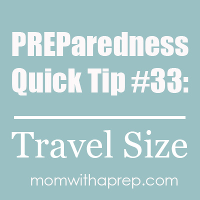 PREParedness Quick Tip #33: Travel Sized Items for Emergency Kits