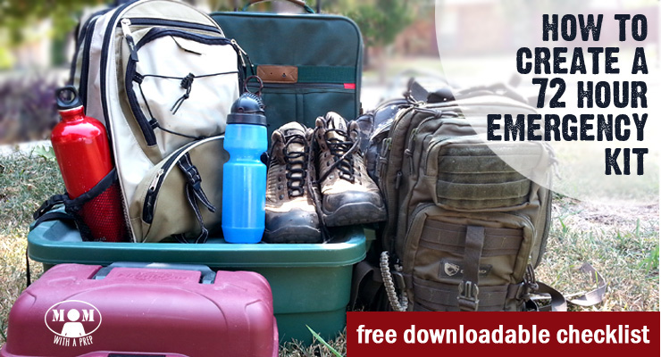 Create a 72 Hour Emergency Kit for those times when you need to grab a bag and go! @ Momwithaprep.com FREE DOWNLOADABLE CHECKLIST