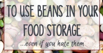 7 Creative Ways to Use Food Storage Beans – Even When You Hate Them