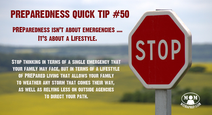 Stop thinking about PREParedness in terms of a single emergency that, but in terms of a preparedness lifestyle that allows your family to become self-reliant.