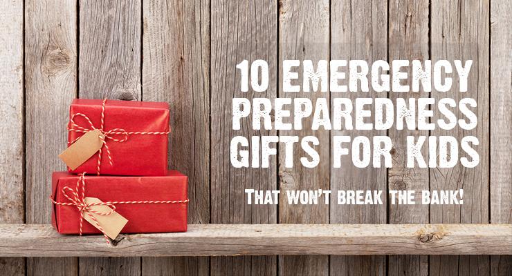 10 Emergency Preparedness Gift Ideas for Kids that Won't Break the Bank